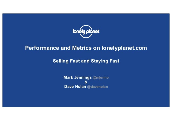 Performance and Metrics on lonelyplanet.com         Selling Fast and Staying Fast             Mark Jennings @mjenno       ...