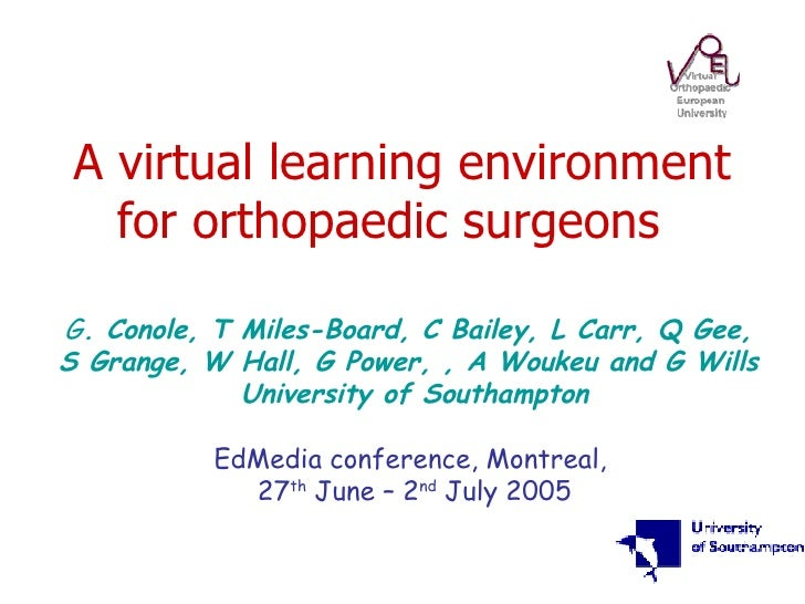 A virtual learning environment for orthopaedic surgeons   G . Conole, T Miles-Board, C Bailey, L Carr, Q Gee,  S Grange, W...