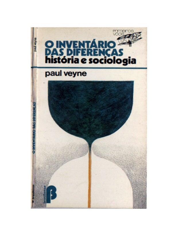 PAUL VEYNE  O INVENTÁRIO DAS DIFERENÇAS História e Sociologia  Editora Brasiliense 1983 __________________________________...