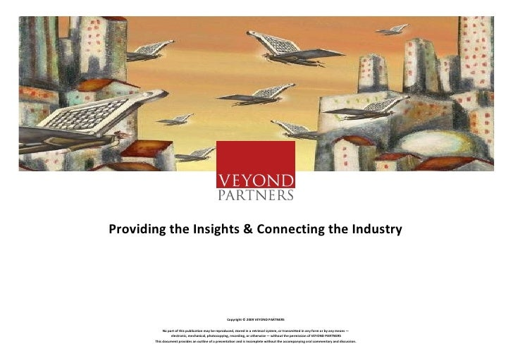 Providing the Insights & Connecting the Industry                                                        Copyright © 2009 V...