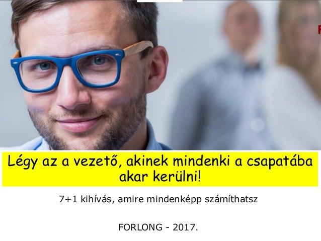Légy az a vezető, akinek mindenki a csapatába akar kerülni! 7+1 kihívás, amire mindenképp számíthatsz FORLONG - 2017.