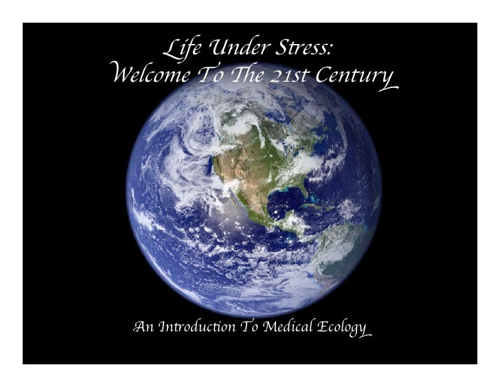 Life Under Sess: Welcome To e 21st Century       An Inoducon To Medical Ecology
