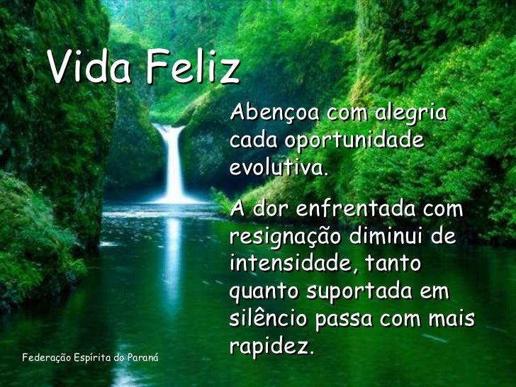 Vida Feliz                               Abençoa com alegria                               cada oportunidade              ...