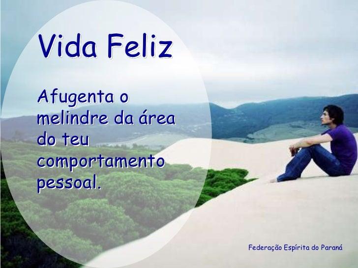 Vida FelizAfugenta omelindre da áreado teucomportamentopessoal.                   Federação Espírita do Paraná