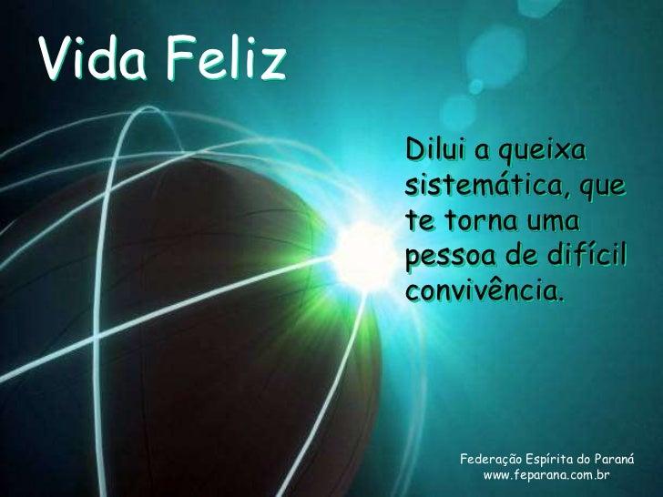 Vida Feliz             Dilui a queixa             sistemática, que             te torna uma             pessoa de difícil ...
