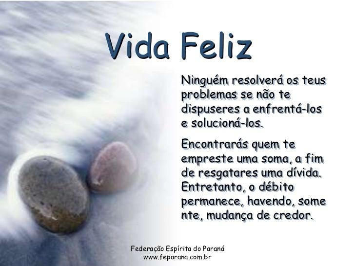 Vida Feliz                Ninguém resolverá os teus                problemas se não te                dispuseres a enfrent...