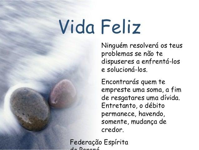 Federação Espírita Vida Feliz Ninguém resolverá os teus problemas se não te dispuseres a enfrentá-los e solucioná-los. Enc...