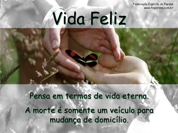 Federação Espírita do Paraná                                  www.feparana.com.br      Vida Feliz Pensa em termos de vida ...