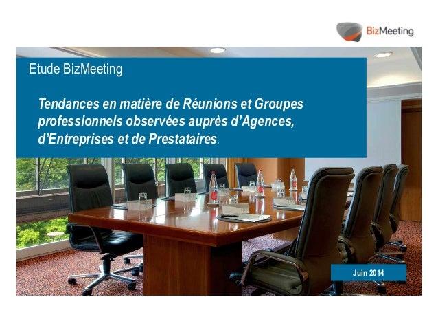 0  Etude BizMeeting  Tendances en matière de Réunions et Groupes  professionnels observées auprès d'Agences,  d'Entreprise...