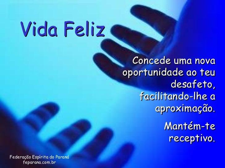 Vida Feliz                                 Concede uma nova                               oportunidade ao teu             ...