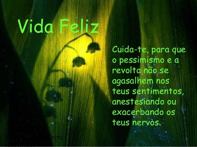 Federação Espírita Vida Feliz Cuida-te, para que o pessimismo e a revolta não se agasalhem nos teus sentimentos, anestesia...