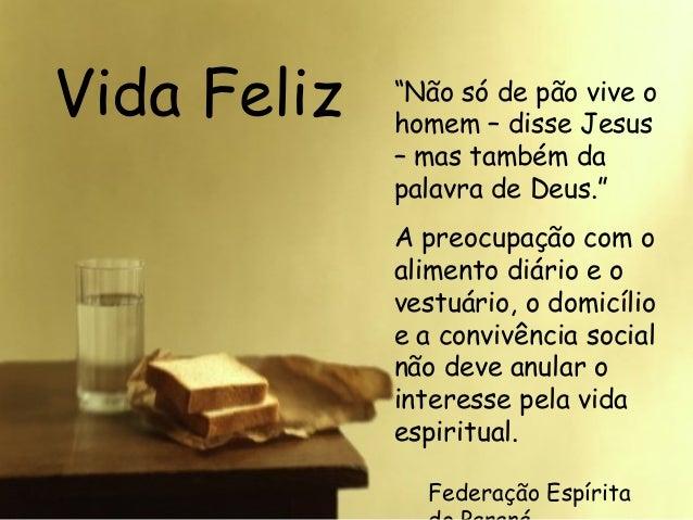 """Federação Espírita Vida Feliz """"Não só de pão vive o homem – disse Jesus – mas também da palavra de Deus."""" A preocupação co..."""