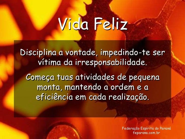 Vida FelizDisciplina a vontade, impedindo-te ser     vítima da irresponsabilidade. Começa tuas atividades de pequena   mon...