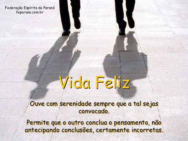 Federação Espírita do Paraná     feparana.com.br                               Vida Feliz              Ouve com serenidade...
