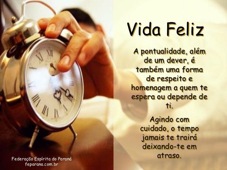 Vida Feliz                               A pontualidade, além                                  de um dever, é             ...