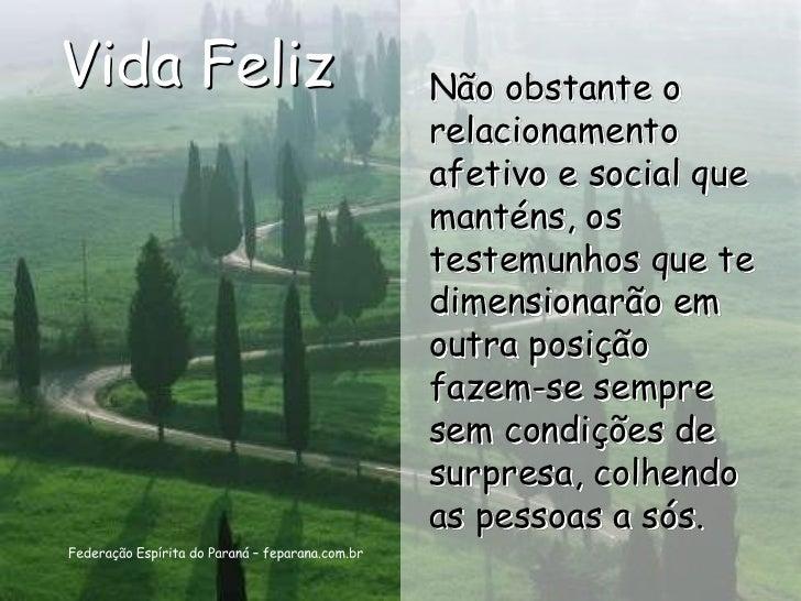 Vida Feliz   Não obstante o             relacionamento             afetivo e social que             manténs, os           ...