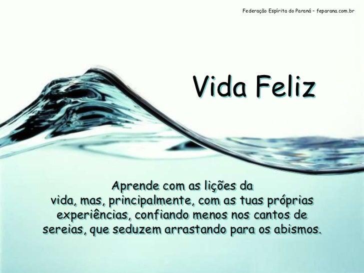 Federação Espírita do Paraná – feparana.com.br                         Vida Feliz             Aprende com as lições da vid...
