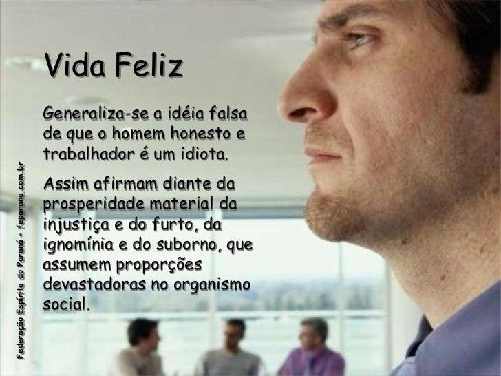 Vida Feliz                                                 Generaliza-se a idéia falsa                                    ...