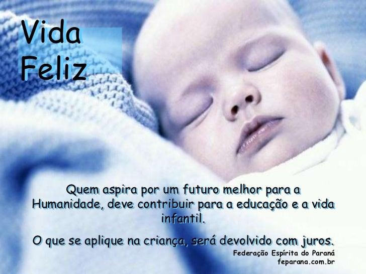 VidaFelizFeliz    Quem aspira por um futuro melhor para aHumanidade, deve contribuir para a educação e a vida             ...