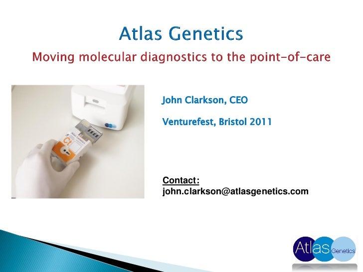 John Clarkson, CEOVenturefest, Bristol 2011Contact:john.clarkson@atlasgenetics.com