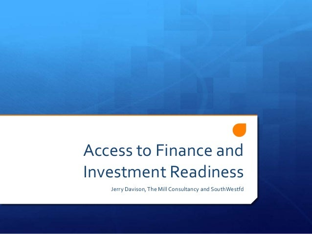 Access to Finance andInvestment Readiness   Jerry Davison, The Mill Consultancy and SouthWestfd