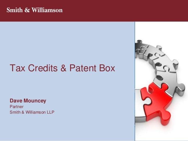 Tax Credits & Patent BoxDave MounceyPartnerSmith & Williamson LLP