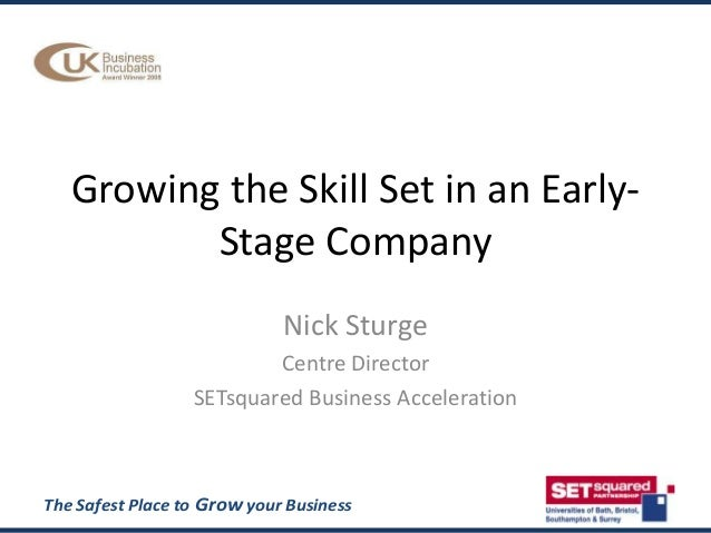 Growing the Skill Set in an Early-          Stage Company                             Nick Sturge                         ...