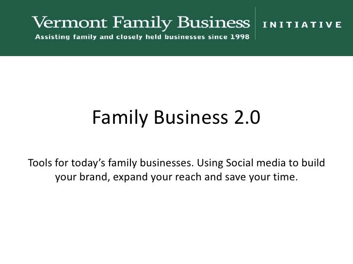 Family Business 2.0Tools for today's family businesses. Using Social media to build your brand, expand your reach and save...