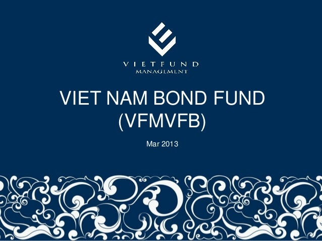 VIET NAM BOND FUND                       (VFMVFB)                        Mar 2013September 2008