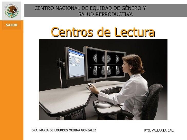 CENTRO NACIONAL DE EQUIDAD DE GÉNERO Y  SALUD REPRODUCTIVA Centros de Lectura  DRA. MARIA DE LOURDES MEDINA GONZALEZ PTO. ...