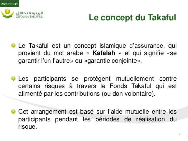 7 Le concept du Takaful: Principes de base du Takaful Séparation des fonds Placement dans des actifs conformes à la Charia...