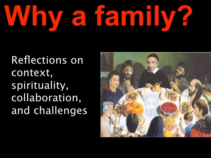 Why a family? Reflections on context, spirituality, collaboration, and challenges