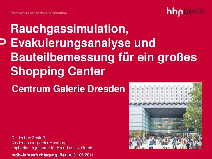 Rauchgassimulation,Evakuierungsanalyse undBauteilbemessung für ein großesShopping CenterCentrum Galerie DresdenDr. Jochen ...