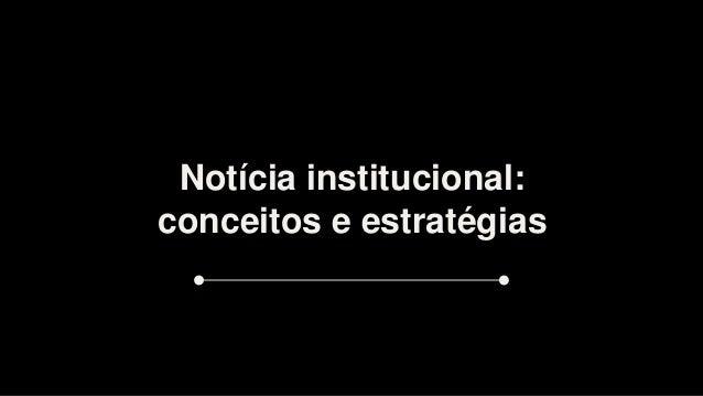 Notícia institucional: conceitos e estratégias