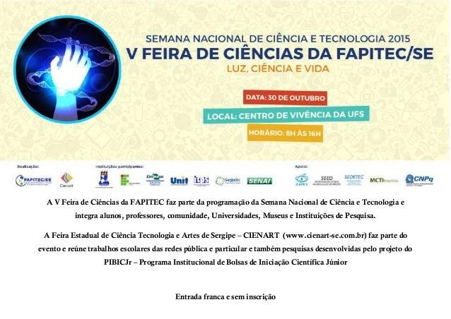 A V Feira de Ciências da FAPITEC faz parte da programação da Semana Nacional de Ciência e Tecnologia e integra alunos, pro...