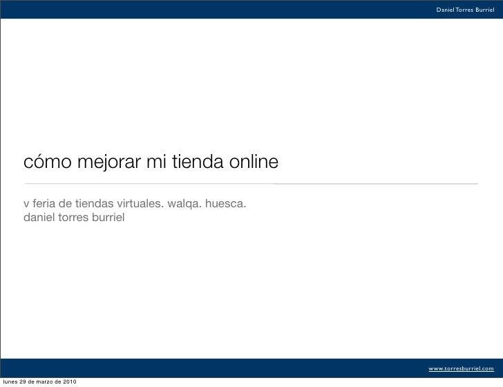 Daniel Torres Burriel           cómo mejorar mi tienda online        v feria de tiendas virtuales. walqa. huesca.       da...