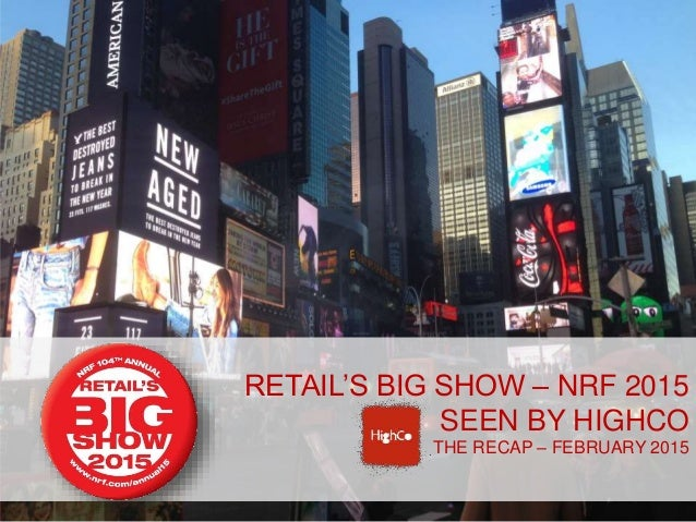 SEE BY RETAIL'S BIG SHOW – NRF 2015 SEEN BY HIGHCO THE RECAP – FEBRUARY 2015