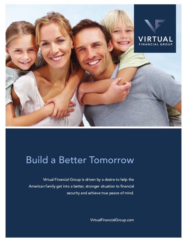 Build a Better Tomorrow Virtual Financial Group is driven by a desire to help the security and achieve true peace of mind....