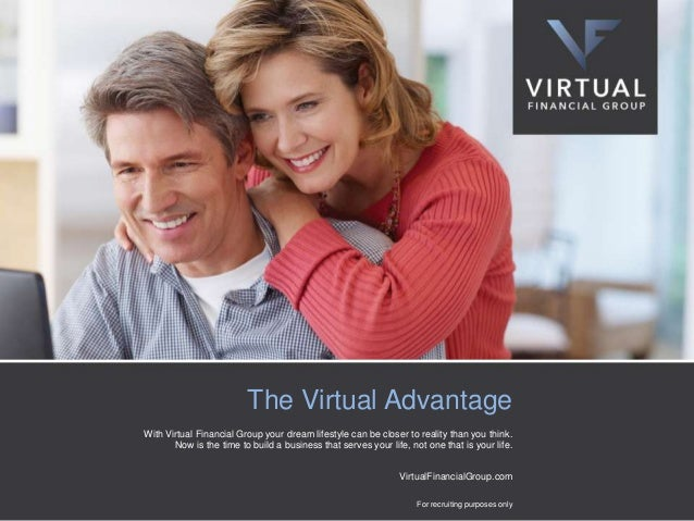 The Virtual Advantage With Virtual Financial Group your dream lifestyle can be closer to reality than you think. Now is th...