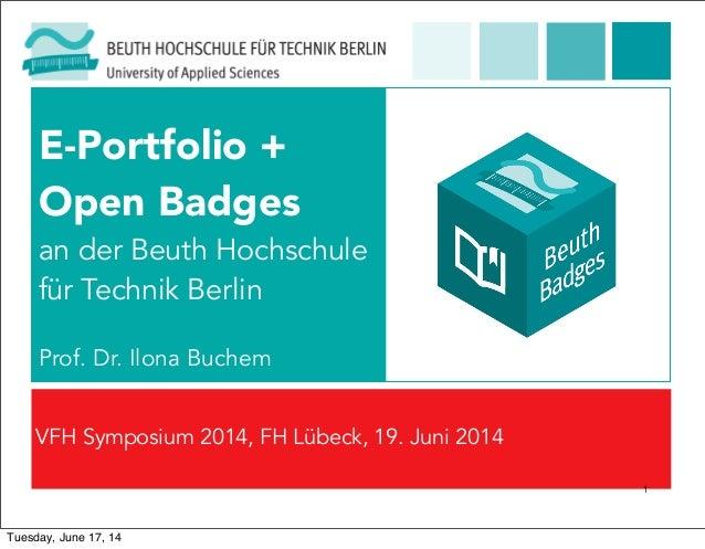 VFH Symposium 2014, FH Lübeck, 19. Juni 2014 E-Portfolio + Open Badges an der Beuth Hochschule für Technik Berlin Prof. Dr...