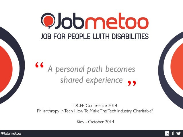 """"""" """"  A personal path becomes  shared experience  IDCEE Conference 2014  Philanthropy In Tech: How To Make The Tech Industr..."""