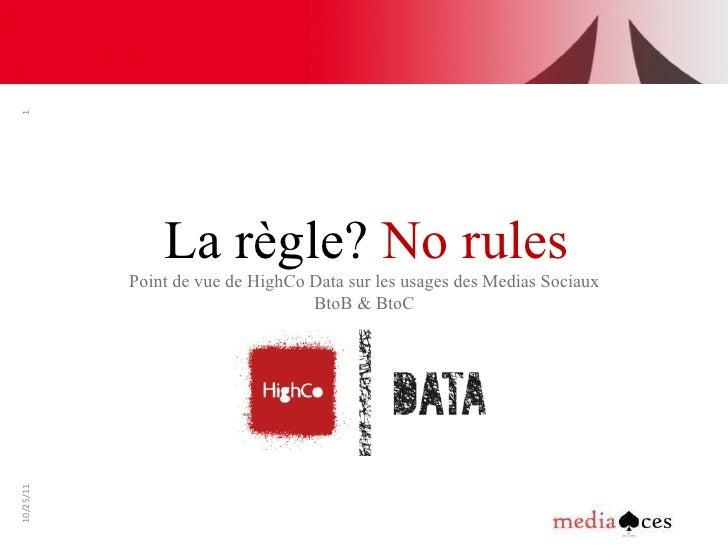 La règle?  No rules Point de vue de HighCo Data sur les usages des Medias Sociaux  BtoB & BtoC