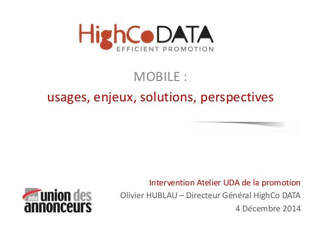 MOBILE :  usages, enjeux, solutions, perspectives  Intervention Atelier UDA de la promotion  Olivier HUBLAU – Directeur Gé...