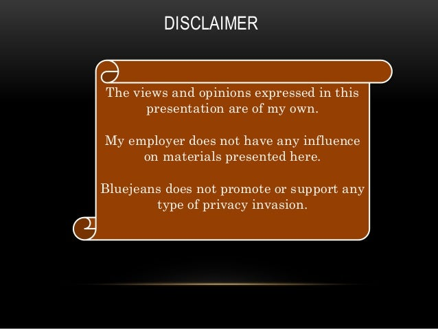 DISCLAIMER The views and opinions expressed in this presentation are of my own. My employer does not have any influence on...