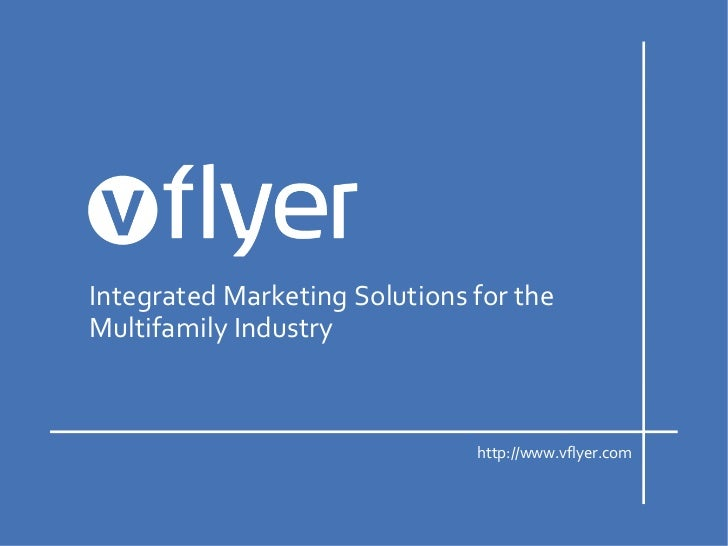 Integrated Marketing Solutions for theMultifamily Industry                               http://www.vflyer.com