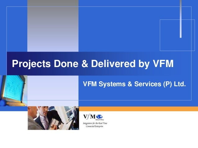 Projects Done & Delivered by VFM              VFM Systems & Services (P) Ltd.