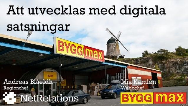 Att utvecklas med digitala satsningar Andreas Blåeldh Regionchef Mia Kamlén Webbchef
