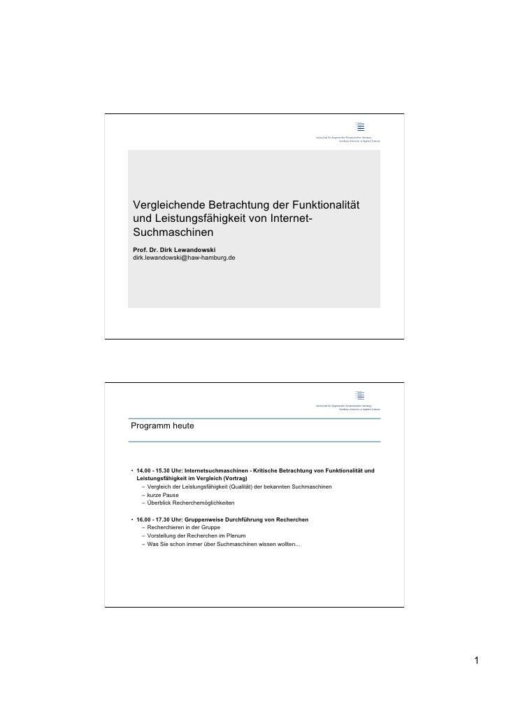 Vergleichende Betrachtung der Funktionalitätund Leistungsfähigkeit von Internet-SuchmaschinenProf. Dr. Dirk Lewandowskidir...