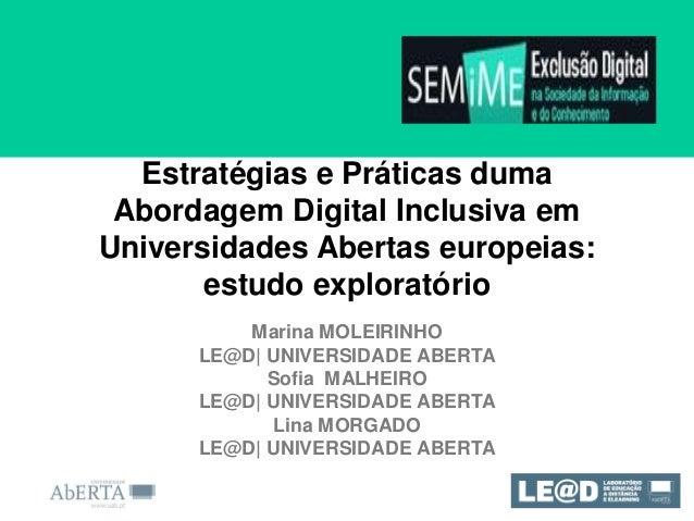 Estratégias e Práticas duma Abordagem Digital Inclusiva em Universidades Abertas europeias: estudo exploratório Marina MOL...