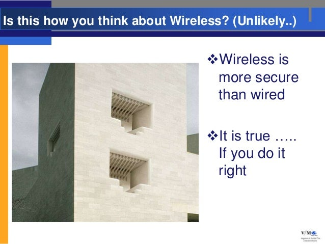 Is this how you think about Wireless? (Unlikely..)                                  Wireless is                          ...